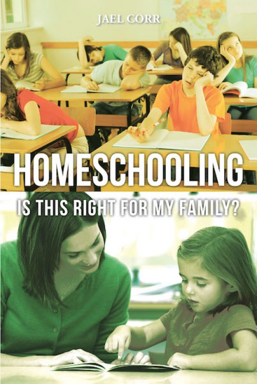 Jael Corr's New Book 'Homeschooling' is a Convenient Bound of Information That Explores Answers to Questions and Doubts of Homeschooling