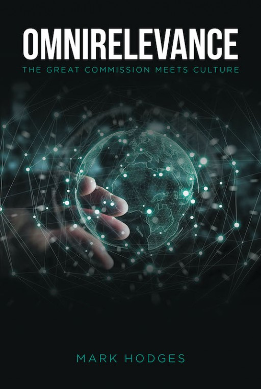 Mark Hodges' New Book 'OmniRelevance' is a Brilliant Guide on Getting the Church's Important Message Out to Modern Society