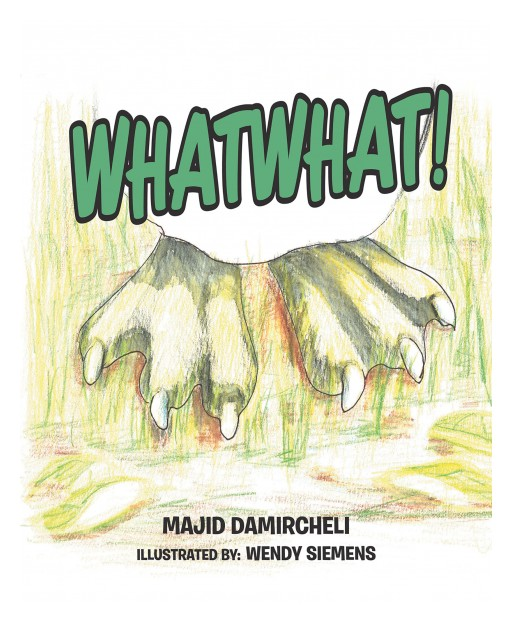 Author Majid Damircheli's New Book 'Whatwhat!' is the Playful Tale of a Newborn Animal Who is Trying to Figure Out What He Is