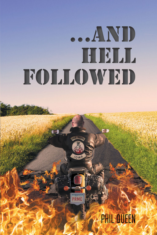 Author Phil Queen's New Book '…And Hell Followed' is a Riveting Thriller That Takes Readers Deep Into the World of an Undercover Narcotics Investigator in the Midwest