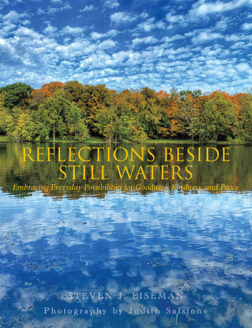 Steven J. Eiseman's New Book 'Reflections Beside Still Waters' Helps Unravel the Wondrous Joy and Peace Life Can Give