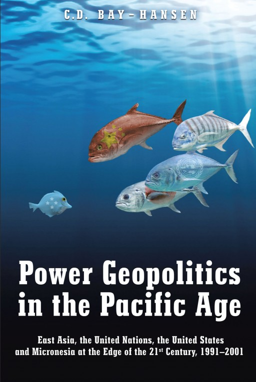 C. D. Bay-Hansen's Book 'Power Geopolitics in the Pacific Age: East Asia, the United Nations, the United States and Micronesia at the Edge of the 21st Century, 1991-2001' is a Historical Look at the Pacific Rim and Islands and Their Future
