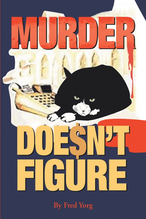 Author Fred Yorg's New Book 'Murder Doesn't Figure' is a Thrilling Story About a Financial Consultant Who Gets Caught Up in a Mysterious Criminal Web