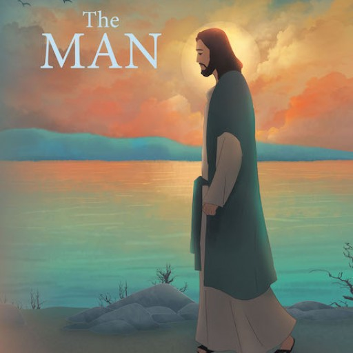 "Michael S. Corcoran's New Book ""The Man"" is an Impassioned Children's Book Proclaiming the Story of Jesus Christ's Life."
