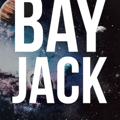 Jorene LeMay's New Book 'Bay Jack' is a Riveting Novel of a Woman's Journey of Finding Her Worth and Identity on a Distant Planet.
