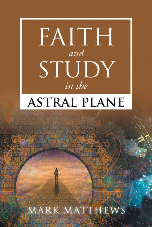 Mark Matthews' new book, 'Faith and Study in the Astral Plane', draws the believers into the illuminating words of the Bible