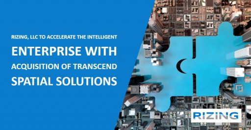 Rizing, LLC to Accelerate the Intelligent Enterprise With Acquisition of Transcend Spatial Solutions
