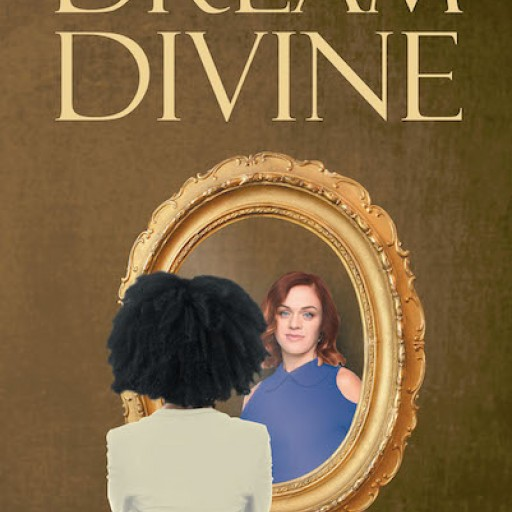 """Tonya Lockhart's New Book """"Dream Divine"""" is a Woman's Enthralling and Enlightening Journey That Profoundly Shapes Her Life."""