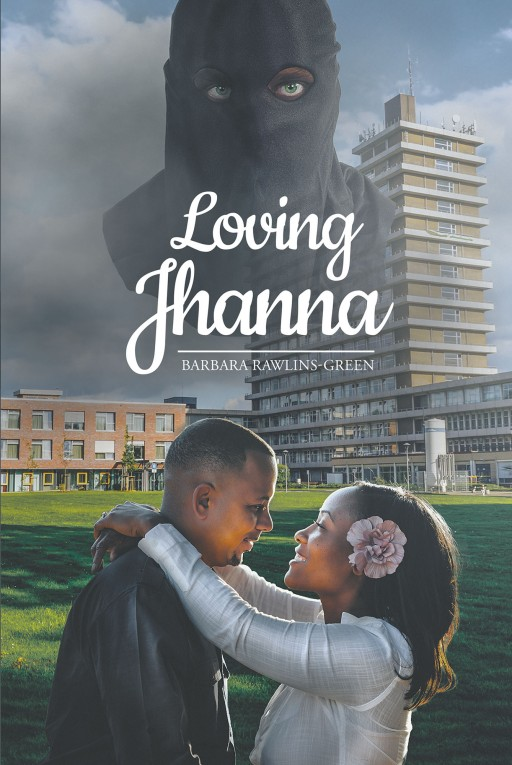 Barbara Rawlins-Green's New Book 'Loving Jhanna' Holds an Exciting Narrative About the Beauty of Love, the Weighing of Choices, and the Threat of Danger