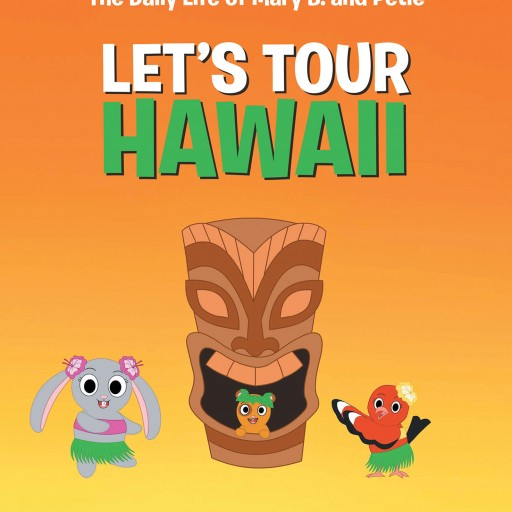 Author Deanna Dandrea's New Book 'The Daily Life of Mary B. and Petie: Let's Tour Hawaii' is a Playful and Educational Children's Book About Hawaii.
