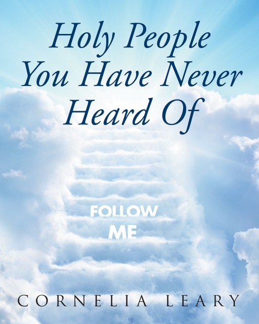 Cornelia Leary's New Book 'Holy People You Have Never Heard Of' is a Compendium of Unheard-Of, Modern Saints and Their Faith-Driven Lives