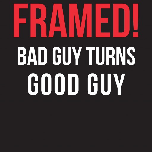 "Author Talbert Jennings' New Book ""Framed! Bad Guy Turns Good Guy"" is the Autobiographical Tale of Jennings' Early Life of Crime That Later Led Him to a Path of Goodness."