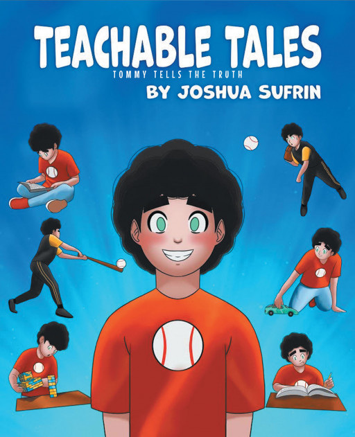 Published by Fulton Books, Joshua Sufrin's New Book 'Teachable Tales: Tommy Tells the Truth' Brings Truly Important Lessons of Showing Honesty and Staying Diligent