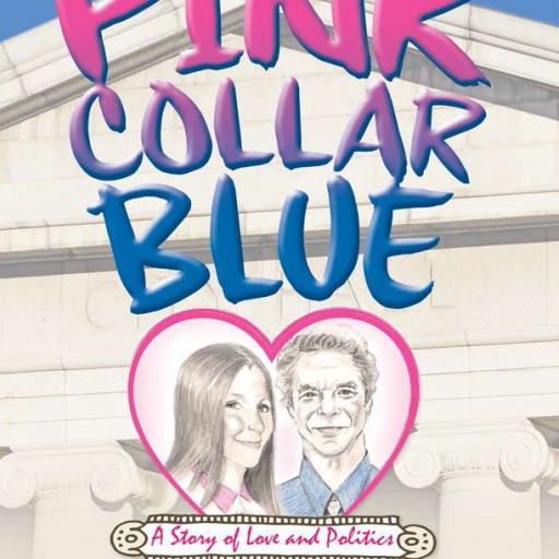 Just in Time for Valentine's Day a Politician Gets It Right! Pink Collar Blue, a Story of Love and Politics