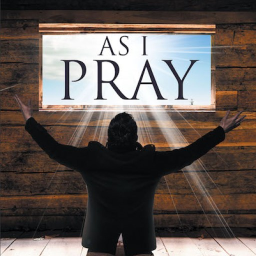 Abigail Dyboh's New Book 'As I Pray' is a Potent Read That Discusses the Essence of God's Word in Human Spirituality