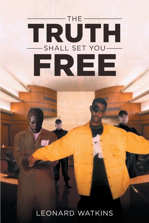 Leonard Watkins's New Book 'The Truth Shall Set You Free' is a Poignant Narrative of the Author's Life of Faith and Strength in Times of Trial and Struggle