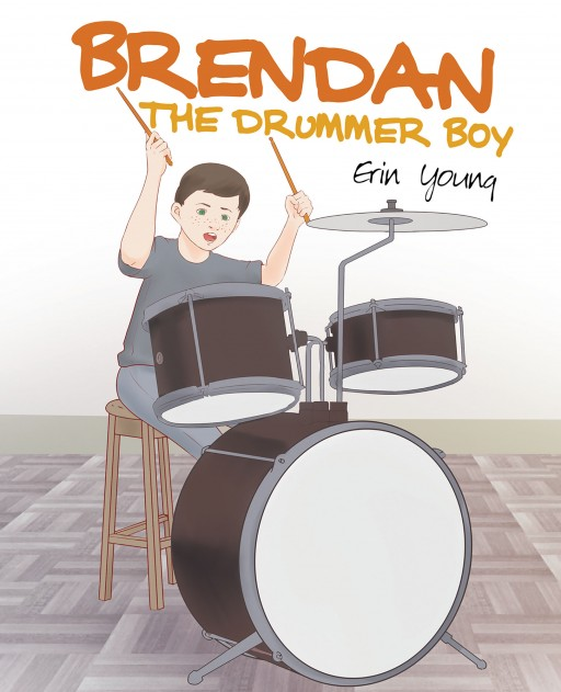 Erin Young's New Book 'Brendan the Drummer Boy' Tells the Astounding Journey of a Young Boy Through Music and Rhythm.