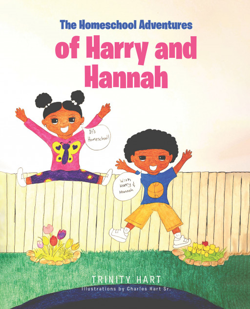 Trinity Hart's New Book, 'The Homeschool Adventures of Harry and Hannah,' is a Wonderful Storybook That Allows the Readers to See the Life of a Student Being Homeschooled