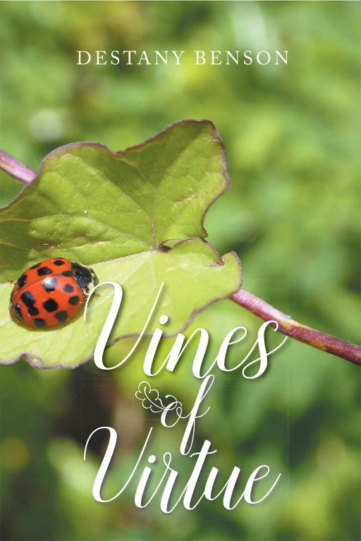 Destany Benson's New Book 'Vines of Virtue' is a Captivating Book Filled With Words That Speak About Life, Its Silver Linings, and the Grace of God