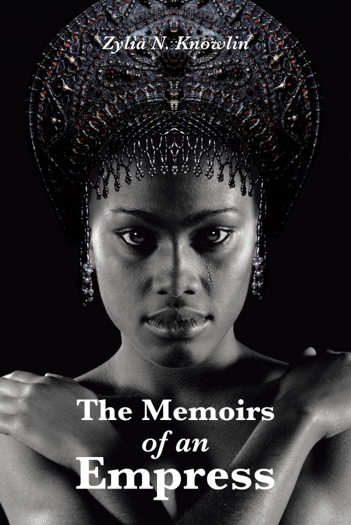 'The Memoirs of an Empress' From Zylia N. Knowlin, is the Story of a Woman Feeling Trapped by a Negligent Spouse and Never-Ending Sadness