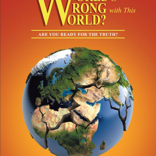 """Earl Runcan's New Book """"What in the World is Wrong With This World?: Are You Ready for the Truth?"""" is an Astonishing Commentary on Modern-Day Morality."""