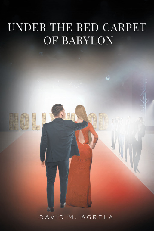 David M. Agrela's New Book 'Under the Red Carpet of Babylon' is a Riveting Novel About the Thrills and Intrigue Behind the Lights in Show Business