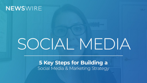 Newswire Shares Insights on How to Create a Social Media Strategy for 2021 and Beyond in Its Latest Smart Start Video
