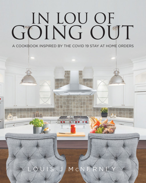 Louis J McNerney's New Book 'In Lou of Going Out' is a Fancy Collection of Tasty Food Recipes That Are Enjoyable to Make and Share With Loved Ones
