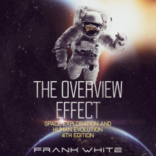 The Overview Effect: Space Exploration and Human Evolution, 4th Edition