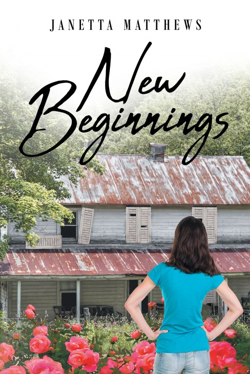 Janetta Matthews's New Book 'New Beginnings' is About a Woman Torn Between Wanting to Trust and Find Love in Men Again and Her Fear and Pain Cause by One Man in Her Past