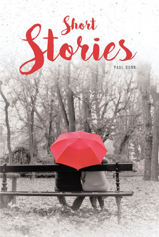 Paul Dunn's New Book 'Short Stories' Offers a Fascinating Testimony of Faith, Love, Courage, and Many Others
