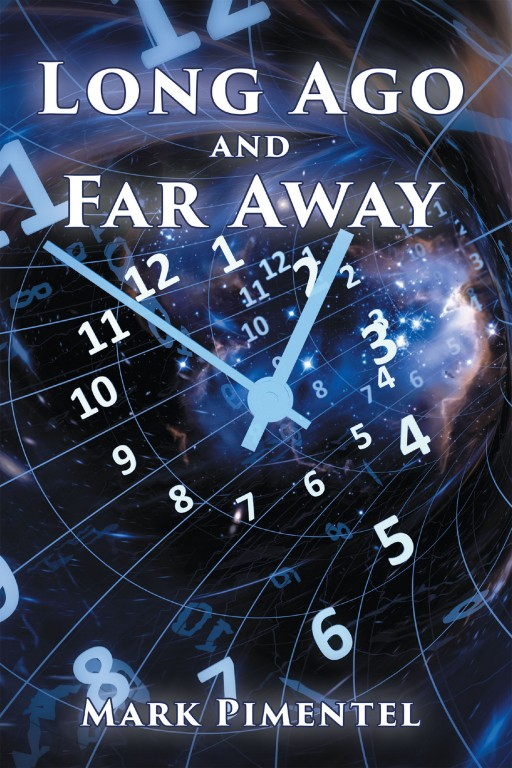 Mark Pimentel's New Book 'Long Ago and Far Away' is an Electrifying Opus of a Time-Traveling Man Reliving His Past Life