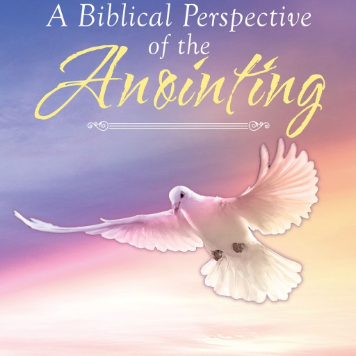 "Edward Greenstein's New Book ""A Biblical Perspective of the Anointing"" is a Straightforward Description of What is Expected of Christ's Followers as Stated in the Bible."