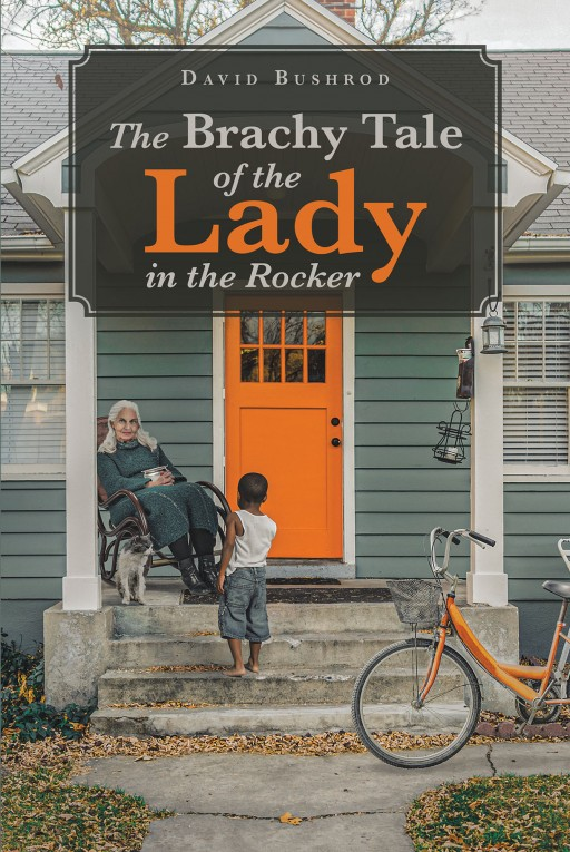 David Bushrod's New Book 'The Brachy Tale of the Lady in the Rocker' is a Profound Testament of a Life Fueled by God's Plans
