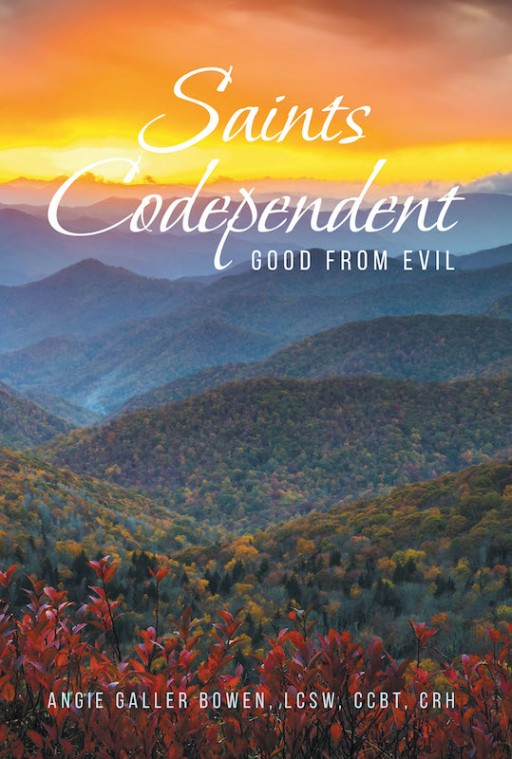 Angie Galler Bowen's New Book 'Saints Codependent: Good From Evil' is a Riveting Novel of Three Women and Their Struggle to Finding Themselves Amid Heartbreak and Pain