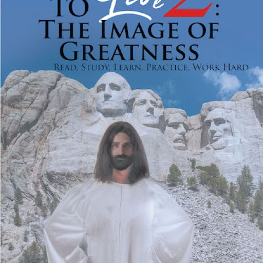 William D. Reid's New Book 'Learn to Live 2: The Image of Greatness; Read, Study, Learn, Practice, Work Hard' is an Inspiring Manifesto for True Success.