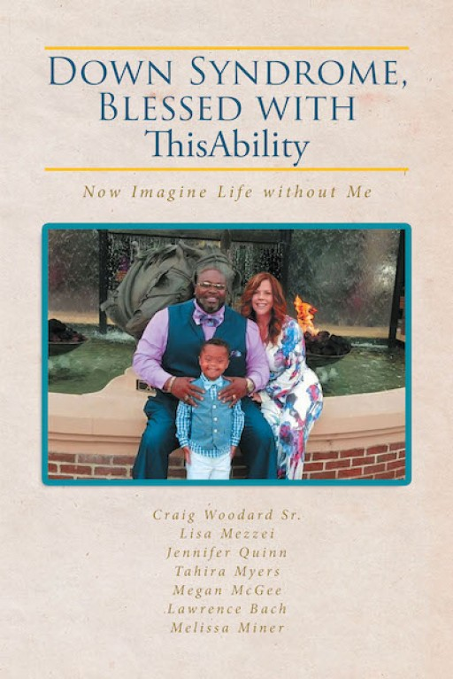 Craig Woodard Sr.'s New Book 'Down Syndrome, Blessed With ThisAbility' Contains Touching Stories of Families and Their Compassion for Children With Down Syndrome