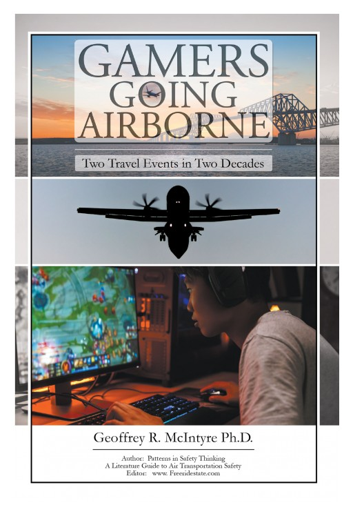 Author Geoffrey R. McIntyre's New Book 'Gamers Going Airborne: Two Travel Events in Two Decades' is an Eye-Opening Discussion of Significant Aviation Incidents