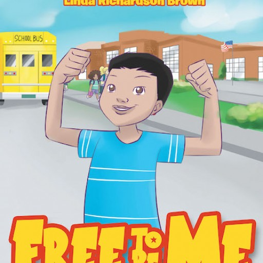 Linda Richardson Brown's New Book 'FREE to BE ME' is an Inspirational Tale of a Young Boy's Triumphant Journey Against Bullying