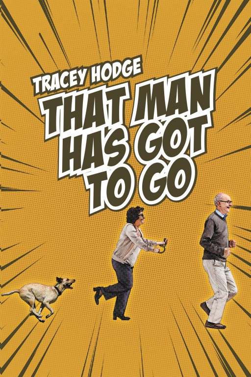 Tracey Hodge's New Book 'That Man Has Got to Go' is the Compelling Story of a Woman Who, After 50 Years of Marriage, Has Had Enough and Decides to Kill Her Husband