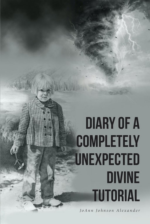 JoAnn Johnson Alexander's New Book 'Diary of a Completely Unexpected Divine Tutorial' is a Collection of Heartfelt Moments in a Woman's Life That Shares a Journey of Faith and Purpose