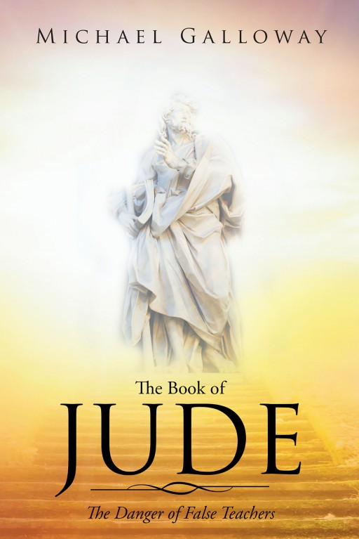 Michael Galloway's New Book 'The Book of Jude: The Danger of False Teachers' is a Comprehensive Tome on Spiritual Discernment to Avoid False Indoctrination