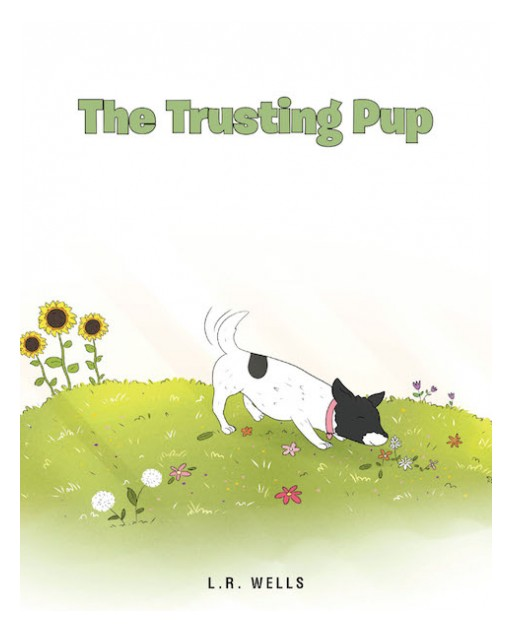 L.R. Wells's New Children's Book, 'The Trusting Pup' is a Compelling Book That Reminds Everyone About the Goodness of Jesus to His People