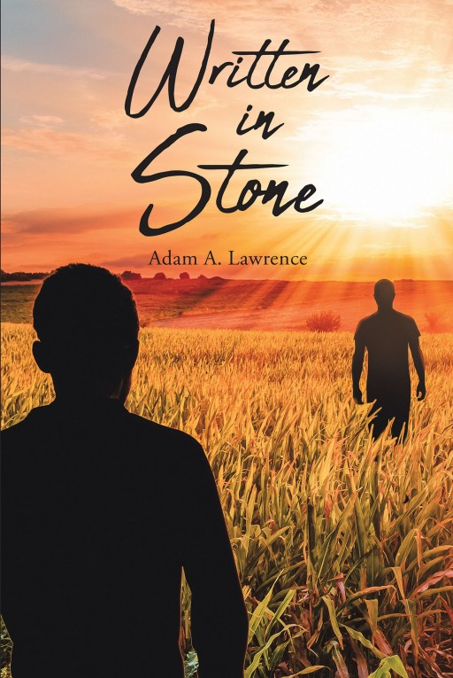 Adam A. Lawrence's New Book 'Written in Stone' is a Captivating Transformation of a Young Man From Being Lost in the Darkness to Finding Light in His True Home