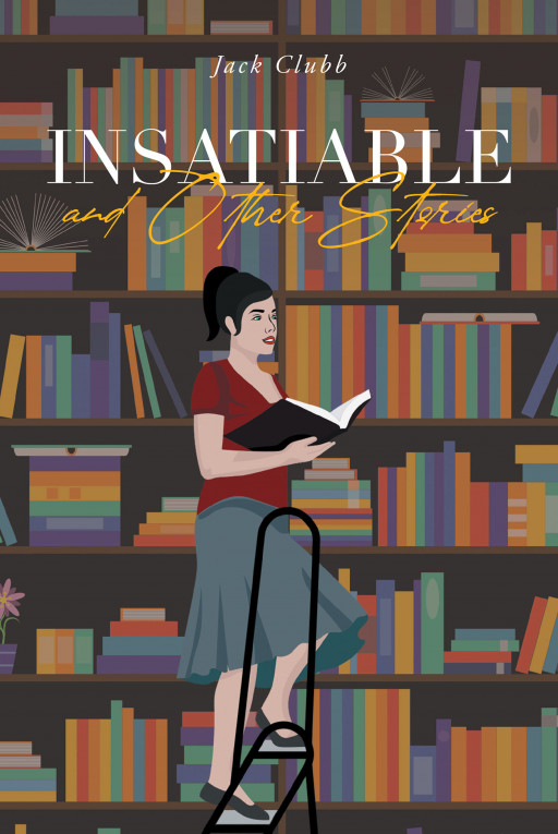 Author Jack Clubb's New Book 'Insatiable and Other Stories' is a Story Collection of Humorous and Ironic Tales