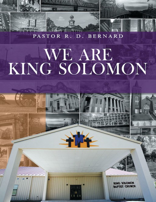Pastor R.D. Bernard's New Book 'We Are King Solomon' Accounts the Historical Narrative of King Solomon Baptist Church and the Stories Within
