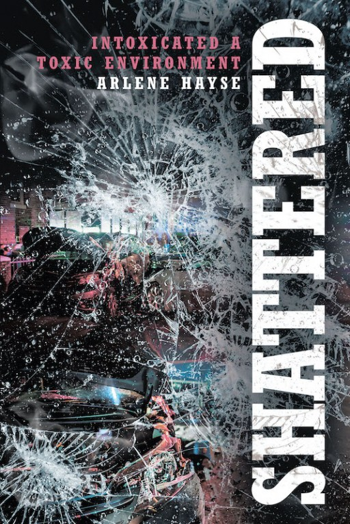 Arlene Hayse's New Book 'Shattered' is a Potent Journey of Embracing God's Blessing of Healing and Mercy