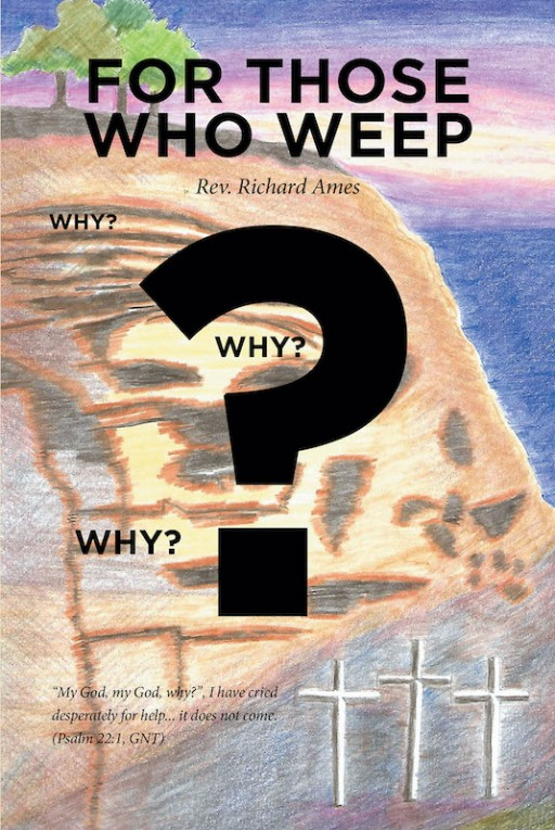 Rev. Richard Ames' New Book 'For Those Who Weep' is a Moving Piece That Recounts His Spiritual Journey Through Pain and Faith