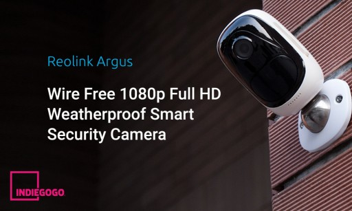 Reolink Argus Wire-Free Camera Crowdfunding Campaign Launches on Indiegogo