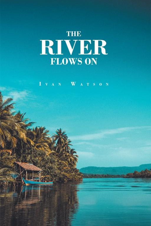 Ivan Watson's New Book 'The River Flows On' Uncovers a Great Tale That Presents a Complex Life Waiting to Be Told